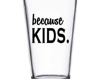because KIDS. Glass - choose the shape