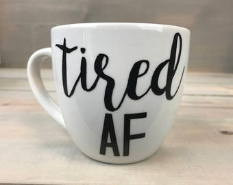Tired AF Coffee Mug - Boss Gift - Coworker Gift - Teacher Gift - Coffee Gift - Funny Coffee Mug - Birthday Gift