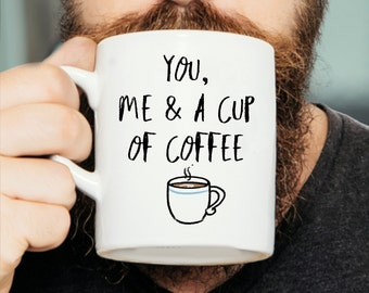 You Me & A Cup Of Coffee - Valentines Mug, Valentines Gift, Gift For Her, Gift For Him, Funny Mug, Romantic Mug, Coffee cup, Birthday Tea