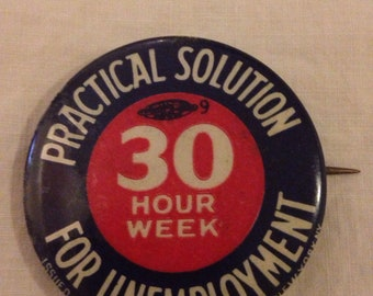 1930s Practical Solution for Unemployment 30 Hour Week Pin