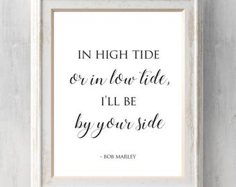 Bob Marley Print.  In High tide or in low tide I'll be by your side.  Christmas Gift. All Prints BUY 2 GET 1 FREE!