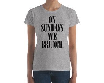 Brunch T-Shirt: On Sundays We Brunch | Cute Brunch T-Shirt | Brunch Shirt | Brunch Themed T-Shirt | Women's Short Sleeve T-Shirt