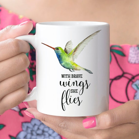 Coffee Mug Hummingbird With Brave Wings She Flies Cup Microwave and Dishwasher Safe Ceramic Mug