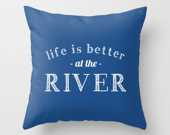 River Pillow Cover, river house decor, life is better at the river pillow cover, blue pillow cover, hostess gift, housewarming gift