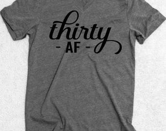 Thirty AF, Dirty Thirty, Thirty Shirt, V Neck 30th Birthday Shirt Birthday Shirt Birthday Party Funny Birthday Shirt