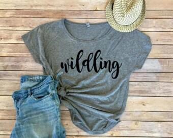 Wildling Tee - Women's Shirt-  Women's Clothing - Clothing for Women - Shirt for Women- Gift for Her- Gift for Friend- Gift for Mom