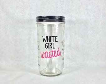 White Girl Wasted 24oz Mason Jar tumbler