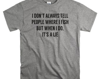 Fishing Gifts for Men - Fishing T shirts - Funny Tshirts - I Don't Always tell People Where I Fish T-Shirt