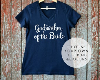 Godmother of the Bride V-Neck T Shirt, Mother of the Bride, Bridal Party Shirts, Godmother of the Groom, Godmother Shirt, Sister of Bride