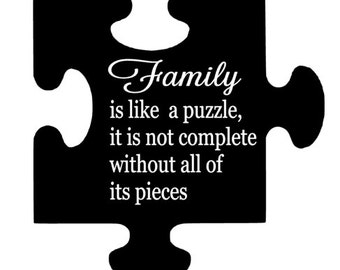 Family is like a puzzle, it is not complete without all of its pieces vinyl wall decal