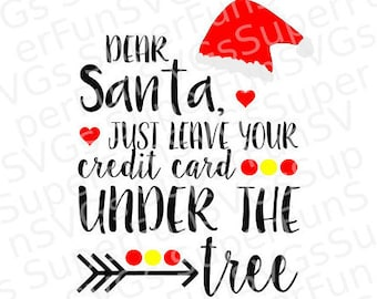 Dear Santa just leave your credit card under the tree SVG - Digital Cutting File, SVG, DXF, png, eps - Silhouette Studio & Cricut