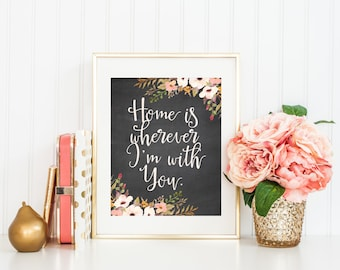 Home is Wherever I'm With You Printable Art Print, 8x10 Chalkboard and Watercolor Flowers, Instant Download, Typography Quote Print