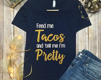 Feed Me Tacos And Tell Me Im Pretty Shirt - Taco Shirts For Women - Taco Tee Shirt - Tacos Graphic Tee - Taco Tuesday Tee Shirt - Taco Top -