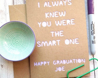 Graduation Card, Personalised Quote, Always Knew You Were The Smart One, Brother, Sister, Best Friend, Personalized, Funny Card, Sarcastic.