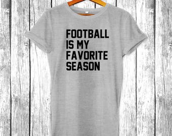 Football is my Favorite Season | Game Day Shirts, Sundays, Tailgate, Funny Football T-Shirt, Superbowl, Touchdown  Mens Womens Shirt Tee