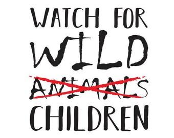Watch for wild children - Vinyl Wall Decal