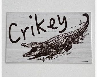 Crikey Crocodile Aussie Slang Sign Hanging or Plaque Zoo Australian House Wall