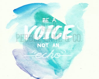 "Original Watercolor Quote Print, ""Be a voice not an echo"""