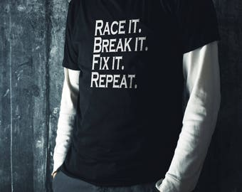 Race It Break It Fix It Repeat T shirt - Funny Car Shirt - Funny Guy Shirt - Funny Mechanic Shirt - Gift for Him - Gifts for Men -  Racing