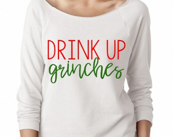 Funny Christmas Shirt / Costume Party Sweatshirt / Holiday Party Sweater / Boyfriend Tee / DRINK UP GRINCHES