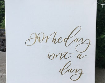Someday Isn't A Day - Canvas | Calligraphy | Hand Lettered | Quotes | Wall Art | Home Decor