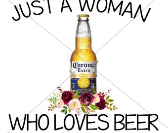 Just A Woman Who Loves Corona Beer Sublimation Transfer
