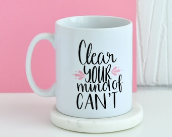 Clear Your Mind Of Can't Mug | Inspirational Quote Mug, Gifts For Him, Unique Mug, Motivational, Gift Present Mugs, Gifts For Her
