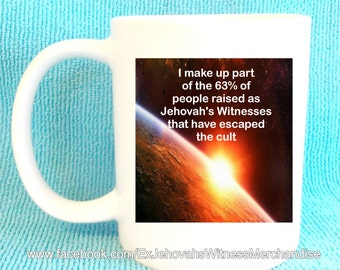 I make up part of the 63% of people raised as Jehovah's Witnesses that have escaped the cult mug, Ex-JW, ExJW, Apostate