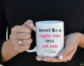 I'm Not A Regular Mom I'm A Cool Mom - Mom Coffee Mug - Gift For Her - Regular Mom - Mothers Day Gift - Funny Mugs