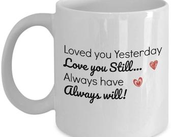 Love Quote Coffee Mug - Love you Still - Sweet Love Gift for Wife Husband Boyfriend Girlfriend - White Ceramic Coffee or Tea Mug