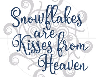 Snowflakes are Kisses from Heaven SVG File. SVG Files, Snowflake SVG file, Snowing, cricut svg files, silhouette svg files, lost loved one