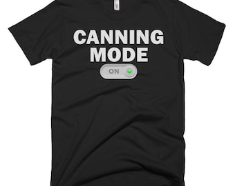 Canning Shirt - Canning Gifts - Canning Tee - Canning T-Shirt - Canning Mode On Shirt - Canning T Shirts - Funny Canning Tees