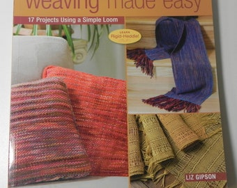 Weaving Made Easy 17 Projects Using a Simple Loom Weaving Book Liz Gipson