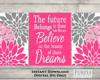 The Future Belongs to Those Who Believe in the Beauty  of their Dream Nursery Wall Art Pink Gray art for girls room Digital JPEG File