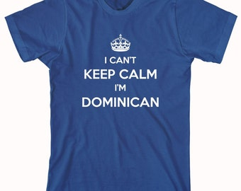 I Can't Keep Calm I'm Dominican Shirt, dominican, santo domingo, Dominicano, Dominicana - ID: 573