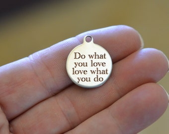 Do what you love, love what you do, Custom   Stainless Steel Laser Engraved Charm CC37