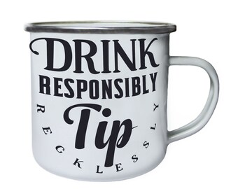 Drink responsibly Tip recklessly ,Tin, Enamel 10oz Mug v987e