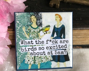 Magnet #149. Vintage Sewing Pattern Girls. What The F*ck Are Birds So Excited About At 5am?  Funny Magnet.