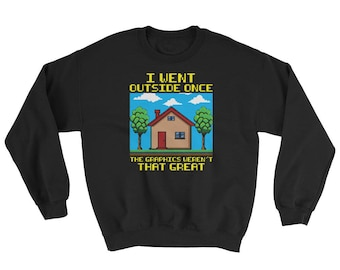I Went Outside Once, The Graphics Weren't That Great Crewneck Sweater