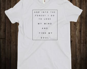 John Muir Quote / Into The Forest I Go To Lose My Mind and Find My Soul / Adventure T-Shirt