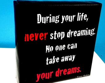 "Tupac Shakur Never Stop Dreaming Quote on 6x6"" Mini Canvas - It can sit on a desk or hang on your wall by Kelissa Semple"