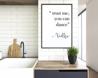 Trust me you can dance VODKA, new home print, gin lovers sign, kitchen, bar prints, typography print