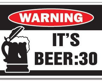 It's Beer 30 Warning Sign Drunk Funny Drink Party Gag