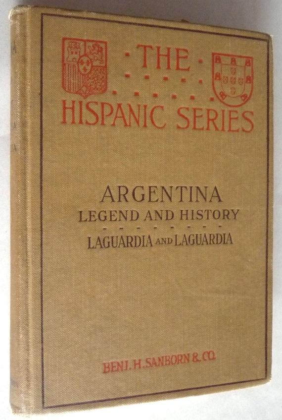 Argentina: Legend and History (The Hispanic Series) 1919 by Garibaldi & Cincinato Laguardia - Hardcover HC - Sanborn Publisher
