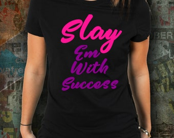 Slay Em With Success Ladies T-Shirt Tank Girlfriends Friends Entrepreneur Mothers Gifts Birthday Success Short Sleeve Fitted Happy Beautiful
