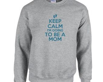 Keep Calm Im Going To Be A Mom Crewneck.Glitter Crewneck Sweatshirt. Keep Calm Mom Sweatshirt. Proud Mom Crewneck.