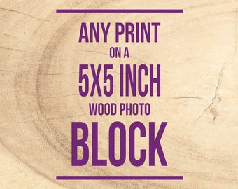 Wood Block Print, Mounted Photography, Wall Art, Wood Home Decor - Personalized Art, Ready to Hang, 5x5 inches, Art for Walls, Shelf Decor