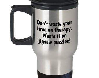 Funny Jigsaw Puzzle Travel Mug - Puzzle Lover Gift Idea - Don't Waste Your Time On Therapy