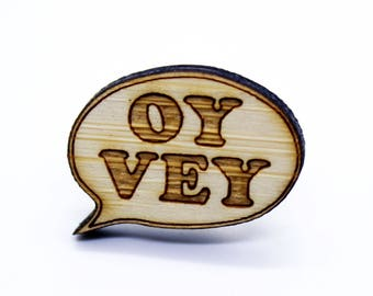 Lapel pin Oy Vey wooden, Unisex laser cut brooch, Funny gift for friend, Jewish humor, Yiddish, Silly bamboo jewelry gift for man or woman