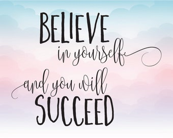 Believe in yourself and you will succeed, vector clipart, SVG vector text, Silhouette text, Cricut file, Eps Pdf Svg Png Dxf vector quote